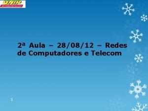 2 Aula 280812 Redes de Computadores e Telecom