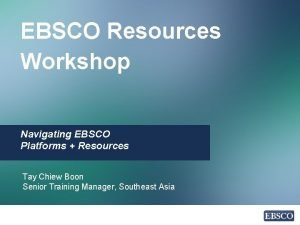 EBSCO Resources Workshop Navigating EBSCO Platforms Resources Tay