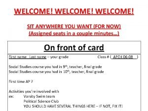 WELCOME SIT ANYWHERE YOU WANT FOR NOW Assigned