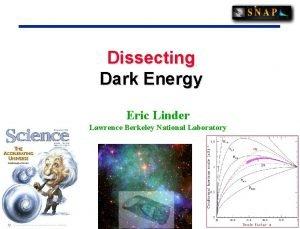 Dissecting Dark Energy Eric Linder Lawrence Berkeley National