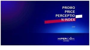 PROMO PRICE PERCEPTIO N INDEX 2017 PROMO PRICE