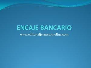 ENCAJE BANCARIO www editorialjernestomolina com Definicin de Encaje