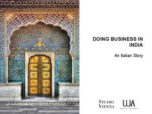 DOING BUSINESS IN INDIA An Italian Story INDIA