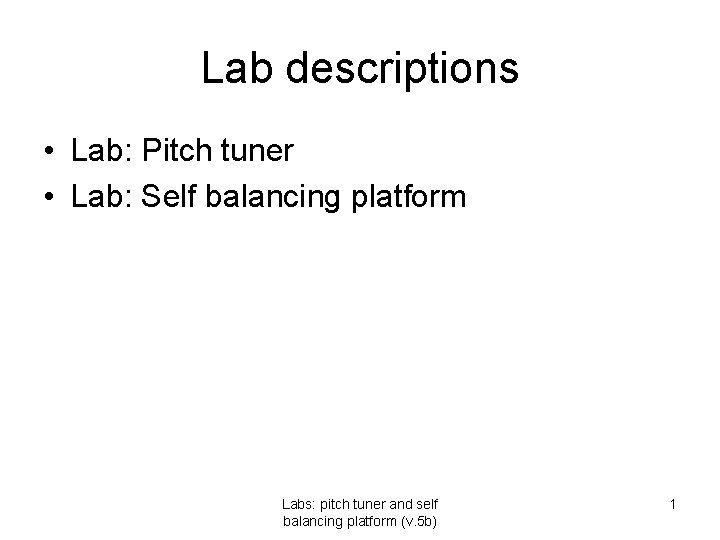 Lab descriptions Lab Pitch tuner Lab Self balancing