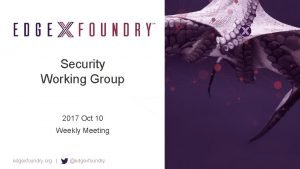 Security Working Group 2017 Oct 10 Weekly Meeting