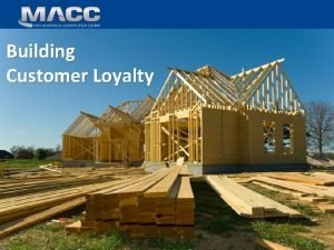 Building Customer Loyalty Building Customer Loyalty Julie Riecken