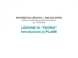 INFORMATICA GRAFICA SSD INGINF05 Sistemi di elaborazione delle