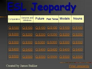 ESL Jeopardy Comparative Gerunds and Infinitives Future Past