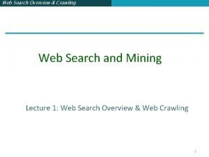 Web Search Overview Crawling Web Search and Mining