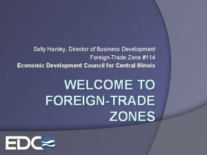 Sally Hanley Director of Business Development ForeignTrade Zone