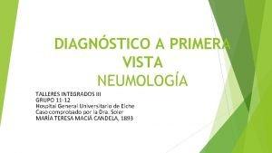 DIAGNSTICO A PRIMERA VISTA NEUMOLOGA TALLERES INTEGRADOS III