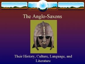 The AngloSaxons Their History Culture Language and Literature