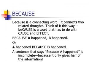 BECAUSE Because is a connecting wordit connects two