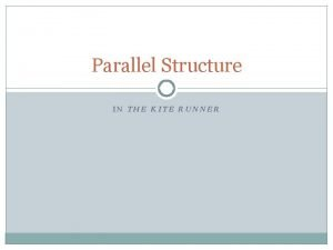 Parallel Structure IN THE KITE RUNNER PARALLEL STRUCTURE