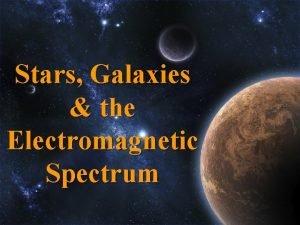 Stars Galaxies the Electromagnetic Spectrum Electromagnetic Waves n