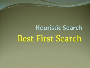 Heuristic Search Best First Search 1 BEST FIRST