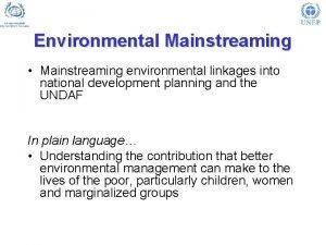 Environmental Mainstreaming Mainstreaming environmental linkages into national development