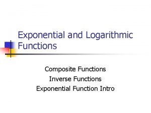 Exponential and Logarithmic Functions Composite Functions Inverse Functions