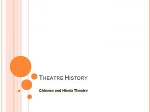 THEATRE HISTORY Chinese and Hindu Theatre THE BEGINNINGS