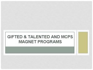 GIFTED TALENTED AND MCPS MAGNET PROGRAMS OUTCOMES Understand
