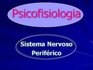 Psicofisiologia Sistema Nervoso Perifrico ndice Y Sistema Nervoso