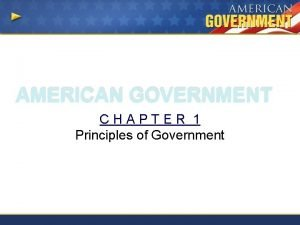 AMERICAN GOVERNMENT CHAPTER 1 Principles of Government Objectives