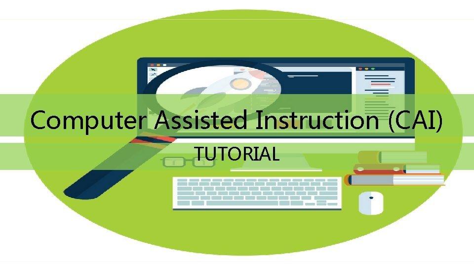 Computer Assisted Instruction CAI TUTORIAL Pokok Bahasan Definisi