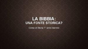 LA BIBBIA UNA FONTE STORICA Corso di Storia