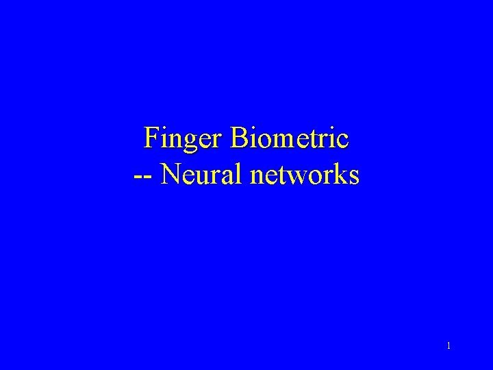 Finger Biometric Neural networks 1 Neural networks Neural