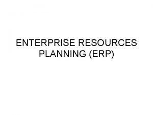 ENTERPRISE RESOURCES PLANNING ERP PENGERTIAN ERP adalah sebuah