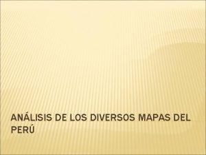 ANLISIS DE LOS DIVERSOS MAPAS DEL PER La