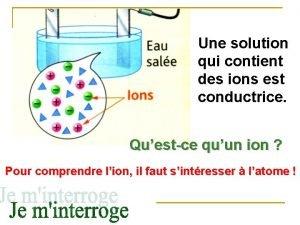 Une solution qui contient des ions est conductrice