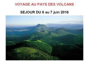 VOYAGE AU PAYS DES VOLCANS SEJOUR DU 6