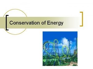 Conservation of Energy Law of Conservation of Energy