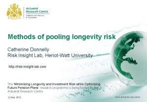 Methods of pooling longevity risk Catherine Donnelly Risk