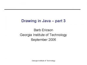 Drawing in Java part 3 Barb Ericson Georgia