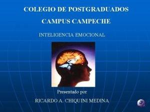 COLEGIO DE POSTGRADUADOS CAMPUS CAMPECHE INTELIGENCIA EMOCIONAL Presentado