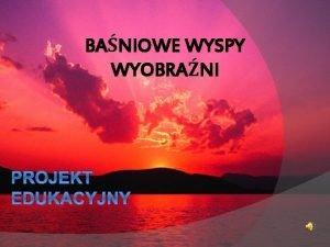 BANIOWE WYSPY WYOBRANI PROJEKT EDUKACYJNY ODPOWIEDZIALNA Joanna Winiarska
