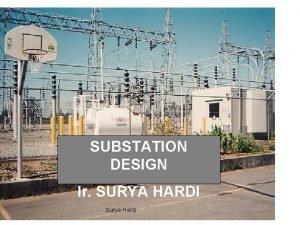 SUBSTATION DESIGN Ir SURYA HARDI Surya Hardi List