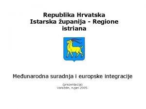 Republika Hrvatska Istarska upanija Regione istriana Meunarodna suradnja