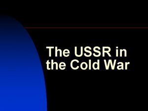 The USSR in the Cold War n The