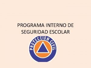 PROGRAMA INTERNO DE SEGURIDAD ESCOLAR El Programa Interno