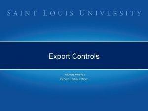 Export Controls Michael Reeves Export Control Officer Export