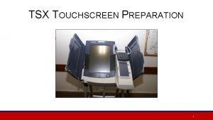 TSX TOUCHSCREEN PREPARATION 1 TSX TOUCHSCREEN PREPARATION u