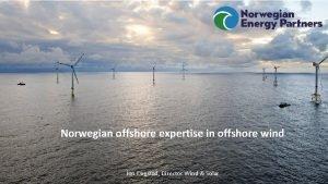 Norwegian offshore expertise in offshore wind Jon Dugstad