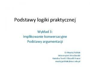 Podstawy logiki praktycznej Wykad 3 Implikowanie konwersacyjne Podstawy