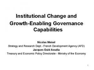 Institutional Change and GrowthEnabling Governance Capabilities Nicolas Meisel