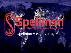 Spellman is High Voltage Spellman is the worlds