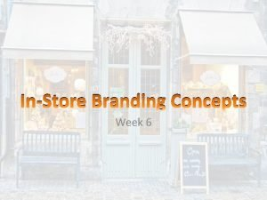 InStore Branding Concepts Week 6 But first THE