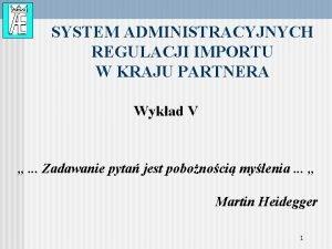 SYSTEM ADMINISTRACYJNYCH REGULACJI IMPORTU W KRAJU PARTNERA Wykad